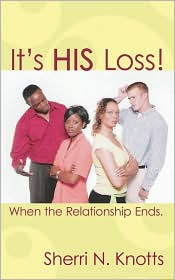 It's His Loss!: When the Relationship Ends - Sherri N. Knotts