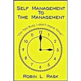 Self Management to Time Management - Robin L. Rask