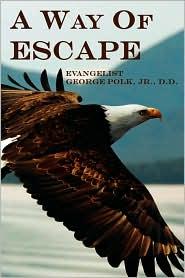 A Way of Escape - George Polk, Evangelist George Polk Jr. D.D.