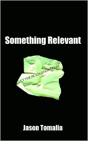 Something Relevant: Let the Revolution Begin - Jason Tomalia