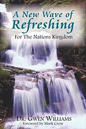 A New Wave of Refreshing: For the Nations Kingdom - Williams, Gwen