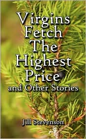 Virgins Fetch The Highest Price and Other Stories - Jill Stevenson