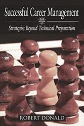 Successful Career Management: Strategies Beyond Technical Preparation - Donald, Robert
