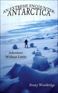 An Extreme Encounter: Adventure Without Limits - Frosty Wooldridge