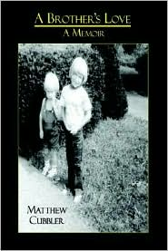 A Brother's Love: A Memoir - Matthew Cubbler