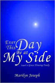 Ever This Day Be At My Side: Sequel To Grace Flowing Freely - Marilyn Joseph