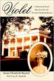 Violet: A Historical Novel Based on the Life of Violet Elizabeth Brown - Susan Elizabeth Buzard