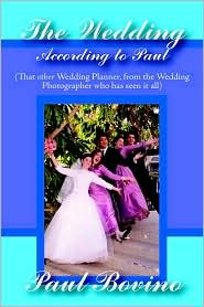 The Wedding According To Paul: That Other Wedding Planner from the Wedding Photographer who has seen it all - Paul Bovino