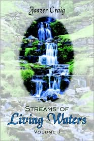 Streams of Living Waters: Volume I - Jaazer Craig