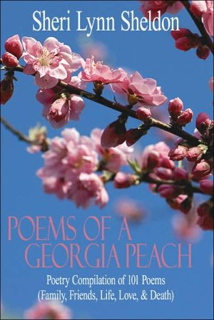 Poems Of A Georgia Peach: Poetry Compilation Of 101 Poems (Family, Friends, Life, Love, And Death) - Sheri Lynn Sheldon