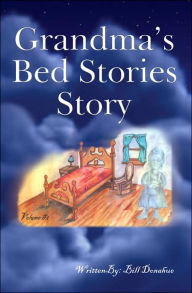 Grandmaâ¿S Bed Stories Story: Volume #1 - Bill Donahue