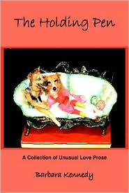 The Holding Pen: A Collection of Unusual Love Prose