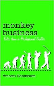 Monkey Business: Tales from a Professional Golfer - Vincent Rosenbalm