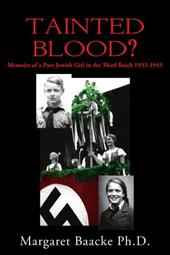 Tainted Blood?: Memoirs of a Part-Jewish Girl in the Third Reich 1933-1945 - Baacke, Margaret