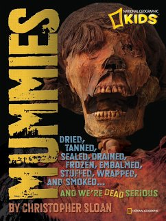 Mummies: Dried, Tanned, Sealed, Drained, Frozen, Embalmed, Stuffed, Wrapped, and Smoked... and We're Dead Serious - Sloan, Christopher