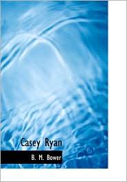 Casey Ryan - B. M. Bower