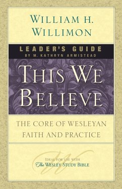 This We Believe: The Core of Wesleyan Faith and Practice - Armistead, Kathy Willimon, William H.