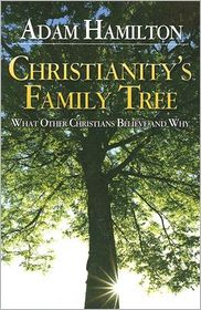Christianity's Family Tree Participant's Guide: What Other Christians Believe and Why - Adam Hamilton