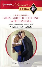 Girls' Guide to Flirting with Danger (Harlequin Presents Extra #144) - Kimberly Lang