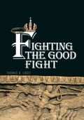 Fighting the Good Fight - Thomas D. Logie