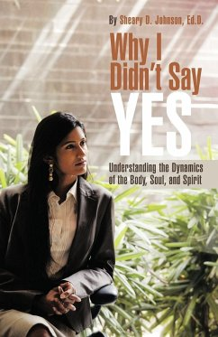 Why I Didn't Say Yes: Understanding the Dynamics of the Body, Soul, and Spirit - Johnson Ed D. , Sheary D.
