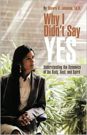 Why I Didn't Say Yes: Understanding the Dynamics of the Body, Soul, and Spirit