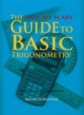 The Not-So-Scary Guide to Basic Trigonometry - Kevin D Hunter