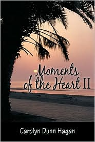 Moments Of The Heart Ii - Carolyn Dunn Hagan