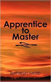 Apprentice To Master - Katheryn Webb