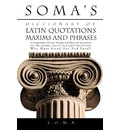 Soma's Dictionary of Latin Quotations, Maxims and Phrases - S.O.M.A.
