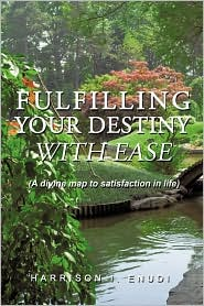 Fulfilling Your Destiny With Ease - Harrison I. Enudi
