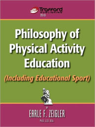 Philosophy Of Physical Activity Education (Including Educational Sport) - Earle F. Zeigler