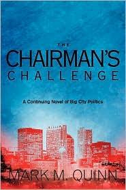 The Chairman's Challenge: A Continuing Novel of Big City Politics - Mark M. Quinn