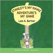 Stanley's My Name Adventure's My Game - Lynn A. Bortner