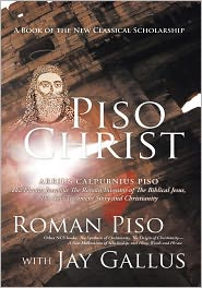 Piso Christ: A Book of the New Classical Scholarship - Roman Piso with Jay Gallus