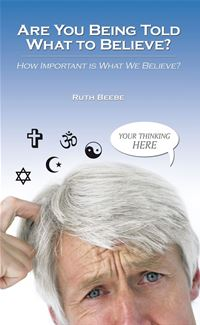 Are You Being Told What To Believe? - Ruth Beebe