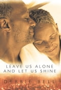 Leave Us Alone And Let Us Shine - Debbie Bell