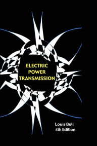 Electric Power Transmission: Revised And Enlarged Fourth Edition - Louis Bell