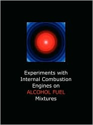 Experiments With Internal Combustion Engines On Alcohol Fuel - Charles Edward Lucke, S.M. Woodward