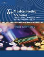 A+ Troubleshooting Scenarios: Labs for CompTIA's A+ Advanced Exams #220-602, #220-603, #220-604
