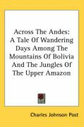 Across the Andes: A Tale of Wandering Days Among the Mountains of Bolivia and the Jungles of the Upper Amazon