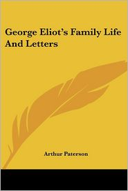 George Eliot's Family Life And Letters - Arthur Paterson