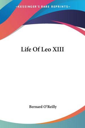 Life Of Leo XIII - Bernard O'Reilly