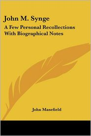 John M. Synge: A Few Personal Recollections With Biographical Notes - John Masefield