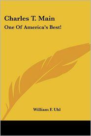 Charles T. Main: One Of America's Best! - William F. Uhl