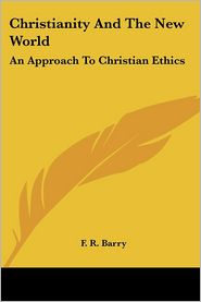 Christianity And The New World: An Approach To Christian Ethics - F. R. Barry