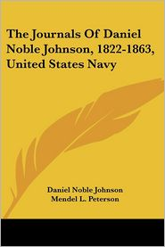 The Journals Of Daniel Noble Johnson, 1822-1863, United States Navy - Daniel Noble Johnson, Mendel L. Peterson (Editor)