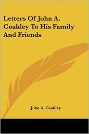 Letters Of John A. Coakley To His Family And Friends - John A. Coakley