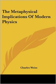 The Metaphysical Implications of Modern - Charles Weiss