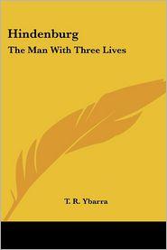 Hindenburg: The Man with Three Lives - T.R. Ybarra